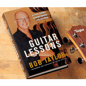 Guitar Lessons: A Life's Journey Turning Passion Into Business - Bob Taylor (Hardcover) - Taylor Guitars - Taylorware, Home and Gifts - 75060